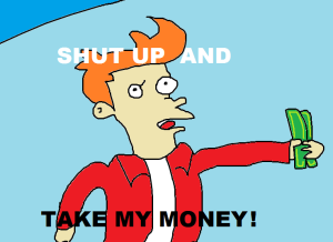 fry-shut-up-and-take-my-money-261209